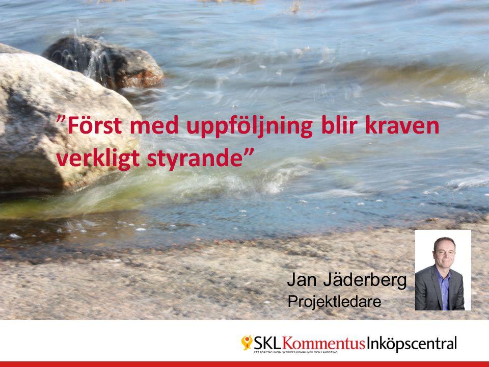 """""""Först med uppföljning blir kraven verkligt styrande"""" Projektledare Jan Jäderberg"""