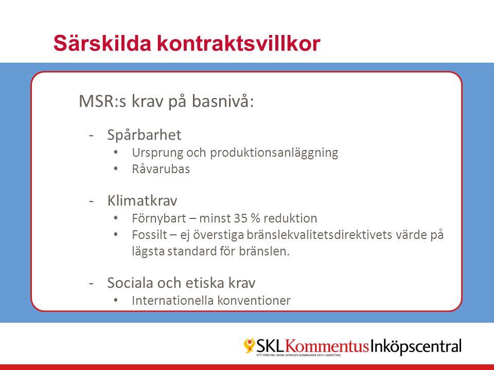 Särskilda kontraktsvillkor MSR:s krav på basnivå: -Spårbarhet Ursprung och produktionsanläggning Råvarubas -Klimatkrav Förnybart – minst 35 % reduktio