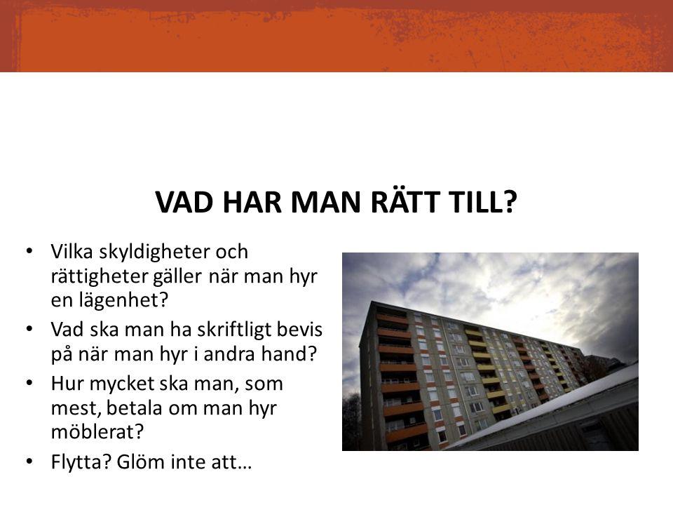 VAD HAR MAN RÄTT TILL? Vilka skyldigheter och rättigheter gäller när man hyr en lägenhet? Vad ska man ha skriftligt bevis på när man hyr i andra hand?