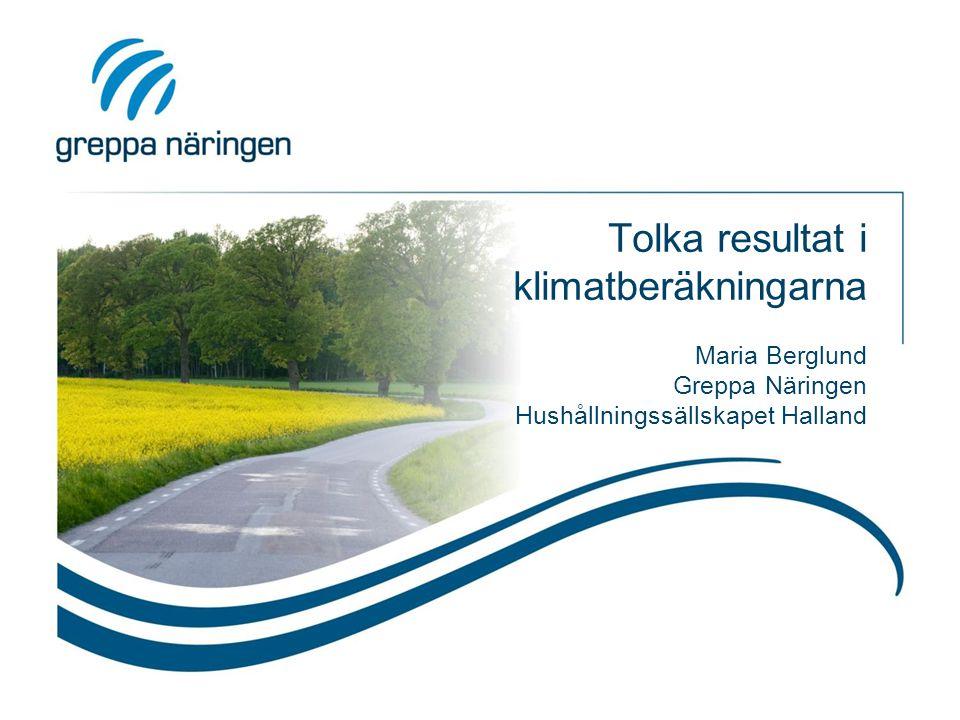 Tolka resultat i klimatberäkningarna Maria Berglund Greppa Näringen Hushållningssällskapet Halland