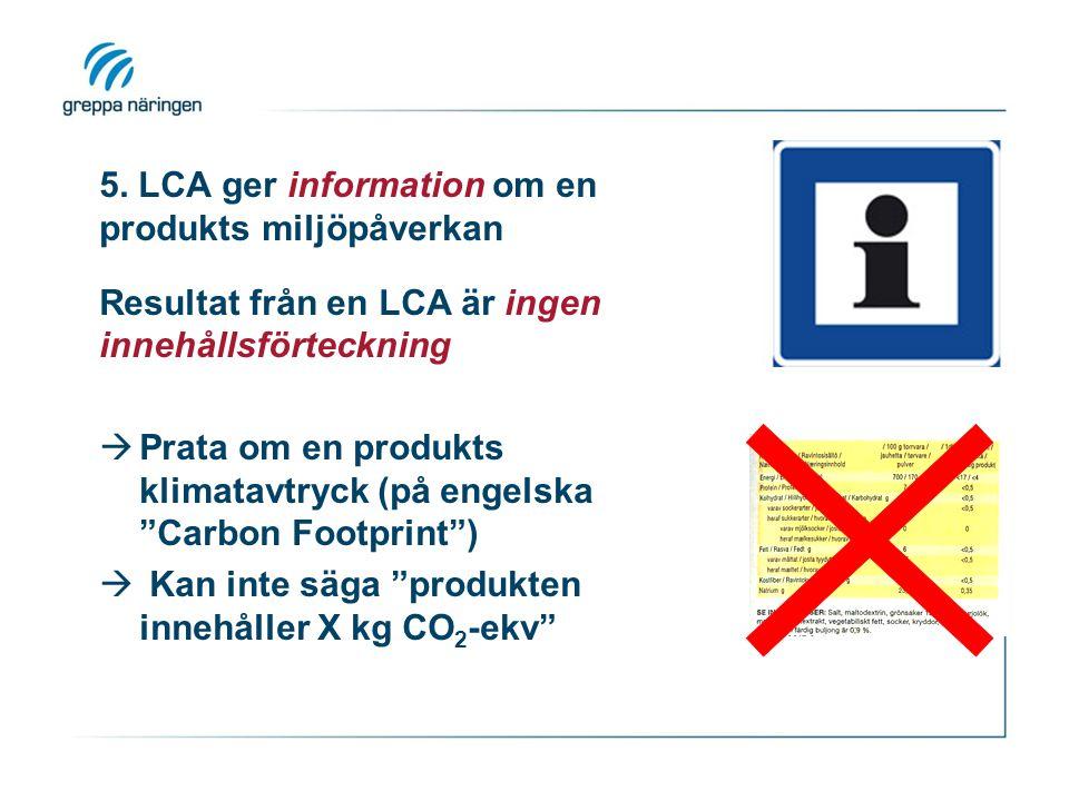 5. LCA ger information om en produkts miljöpåverkan Resultat från en LCA är ingen innehållsförteckning  Prata om en produkts klimatavtryck (på engels