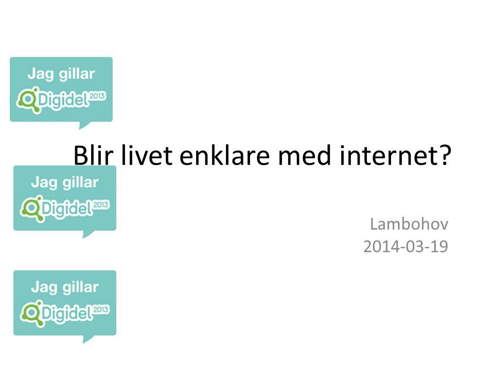 Blir livet enklare med internet Lambohov 2014-03-19