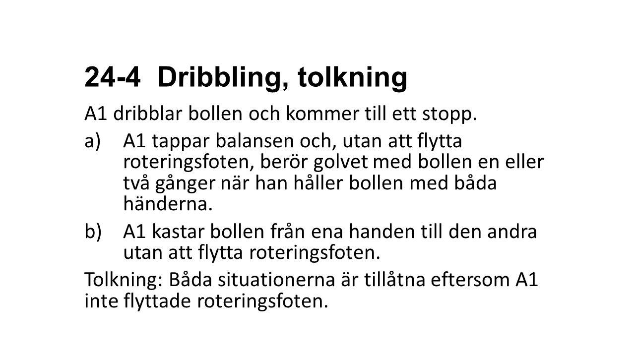 24-4 Dribbling, tolkning A1 dribblar bollen och kommer till ett stopp. a)A1 tappar balansen och, utan att flytta roteringsfoten, berör golvet med boll