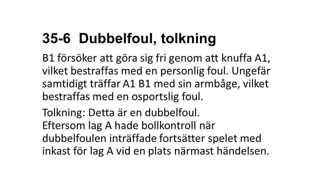 35-6 Dubbelfoul, tolkning B1 försöker att göra sig fri genom att knuffa A1, vilket bestraffas med en personlig foul. Ungefär samtidigt träffar A1 B1 m