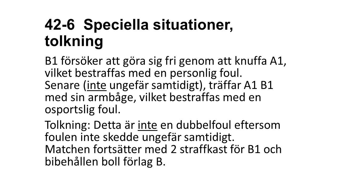 42-6 Speciella situationer, tolkning B1 försöker att göra sig fri genom att knuffa A1, vilket bestraffas med en personlig foul. Senare (inte ungefär s