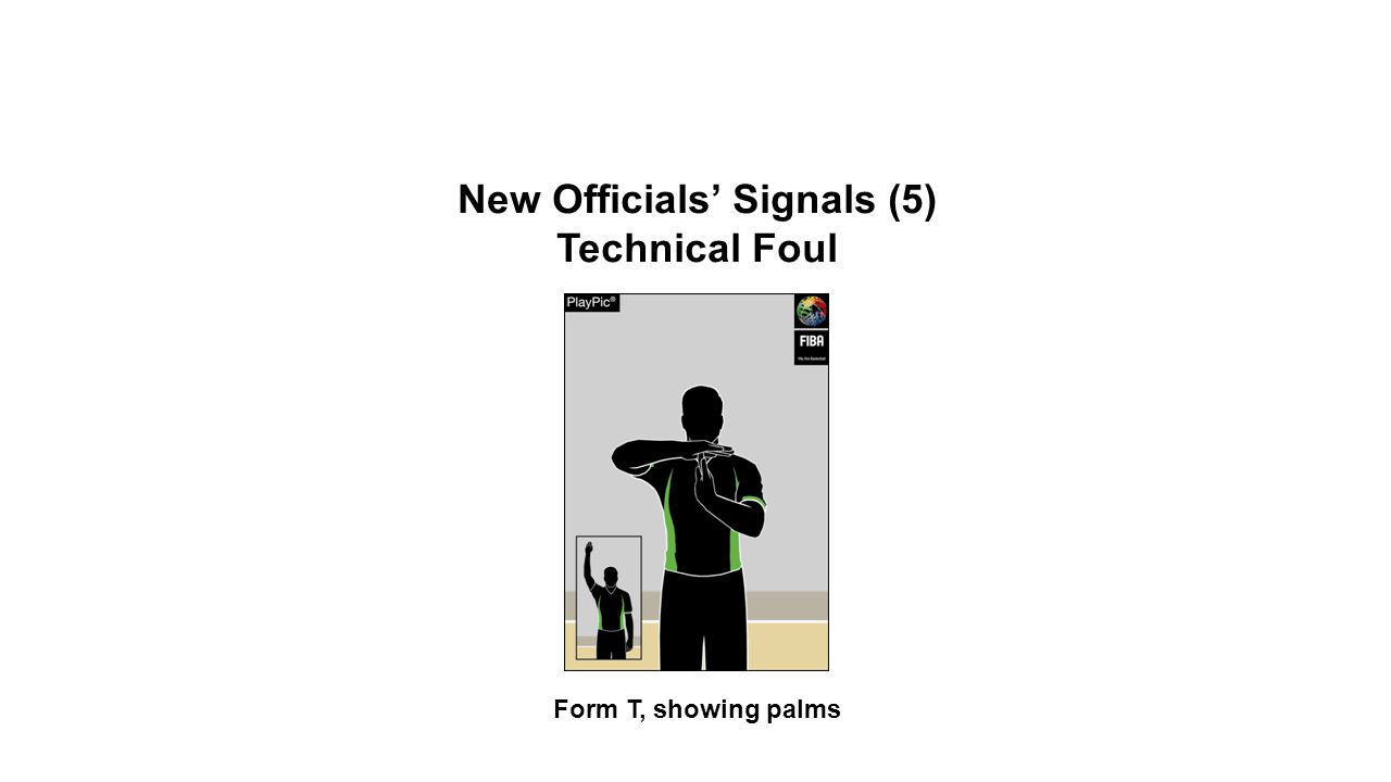 New Officials' Signals (5) Technical Foul Form T, showing palms OFFICIAL BASKETBALL RULES 2014 SUMMARY OF CHANGES