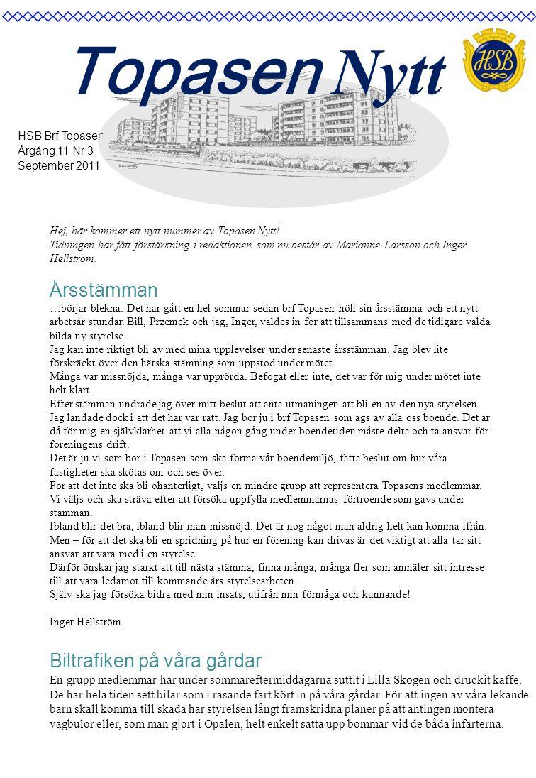 HSB Brf Topasen Årgång 11 Nr 3 September 2011 Topasen Nytt Hej, här kommer ett nytt nummer av Topasen Nytt! Tidningen har fått förstärkning i redaktio