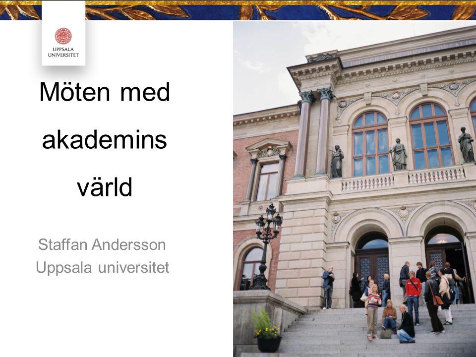 Möten med akademins värld Staffan Andersson Uppsala universitet