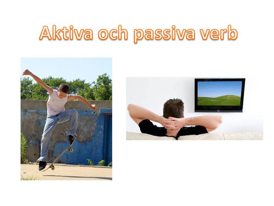 Aktiva verb skriver man när man vill berätta att någon eller något gör en handling.