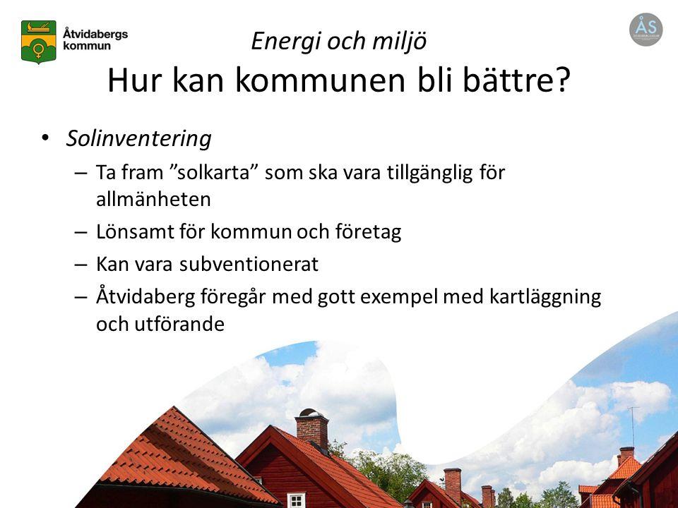 """Energi och miljö Hur kan kommunen bli bättre? Solinventering – Ta fram """"solkarta"""" som ska vara tillgänglig för allmänheten – Lönsamt för kommun och fö"""