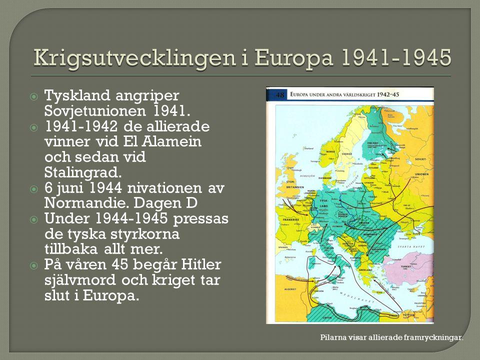  Tyskland angriper Sovjetunionen 1941.  1941-1942 de allierade vinner vid El Alamein och sedan vid Stalingrad.  6 juni 1944 nivationen av Normandie