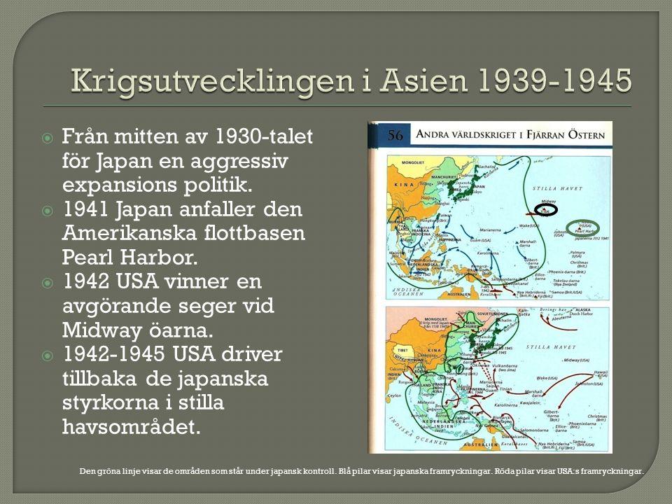  Från mitten av 1930-talet för Japan en aggressiv expansions politik.  1941 Japan anfaller den Amerikanska flottbasen Pearl Harbor.  1942 USA vinne