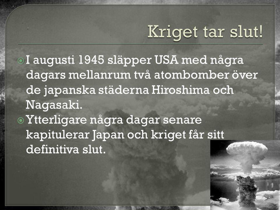  I augusti 1945 släpper USA med några dagars mellanrum två atombomber över de japanska städerna Hiroshima och Nagasaki.  Ytterligare några dagar sen