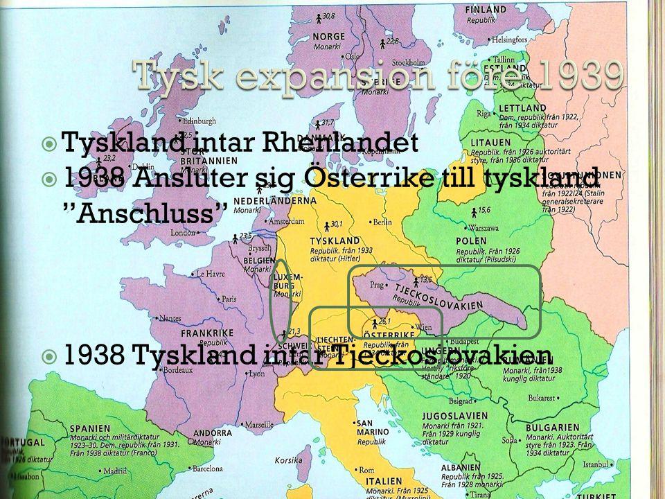 """ Tyskland intar Rhenlandet  1938 Ansluter sig Österrike till tyskland """"Anschluss""""  1938 Tyskland intar Tjeckoslovakien"""