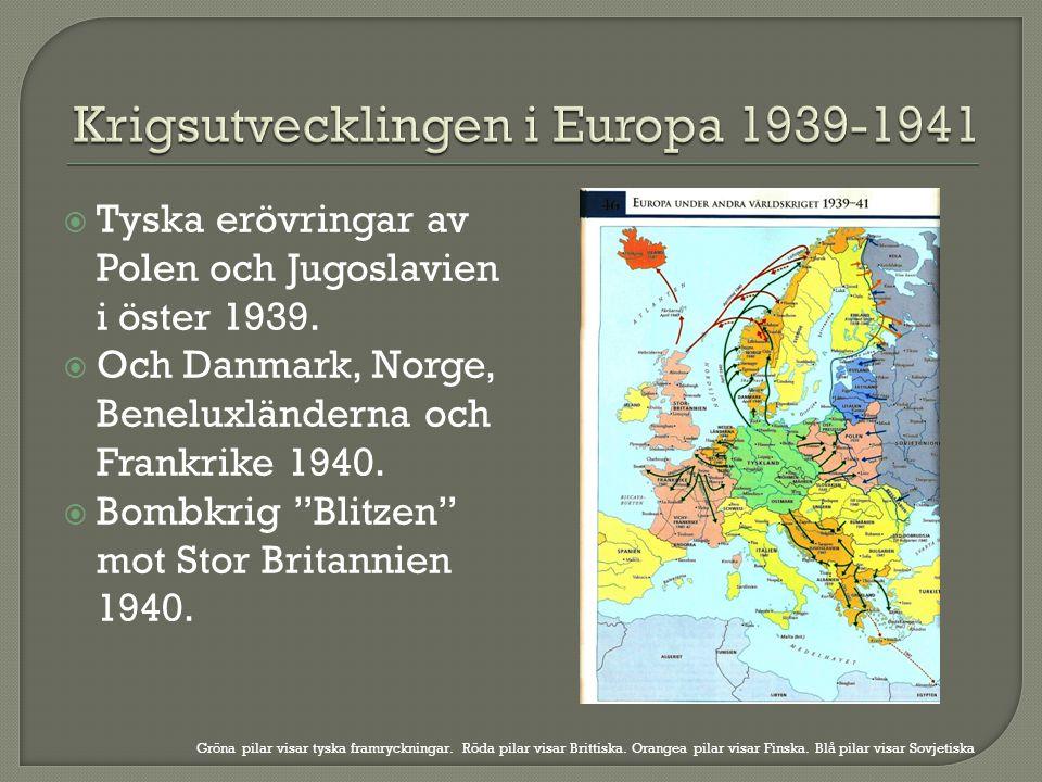 """ Tyska erövringar av Polen och Jugoslavien i öster 1939.  Och Danmark, Norge, Beneluxländerna och Frankrike 1940.  Bombkrig """"Blitzen"""" mot Stor Brit"""