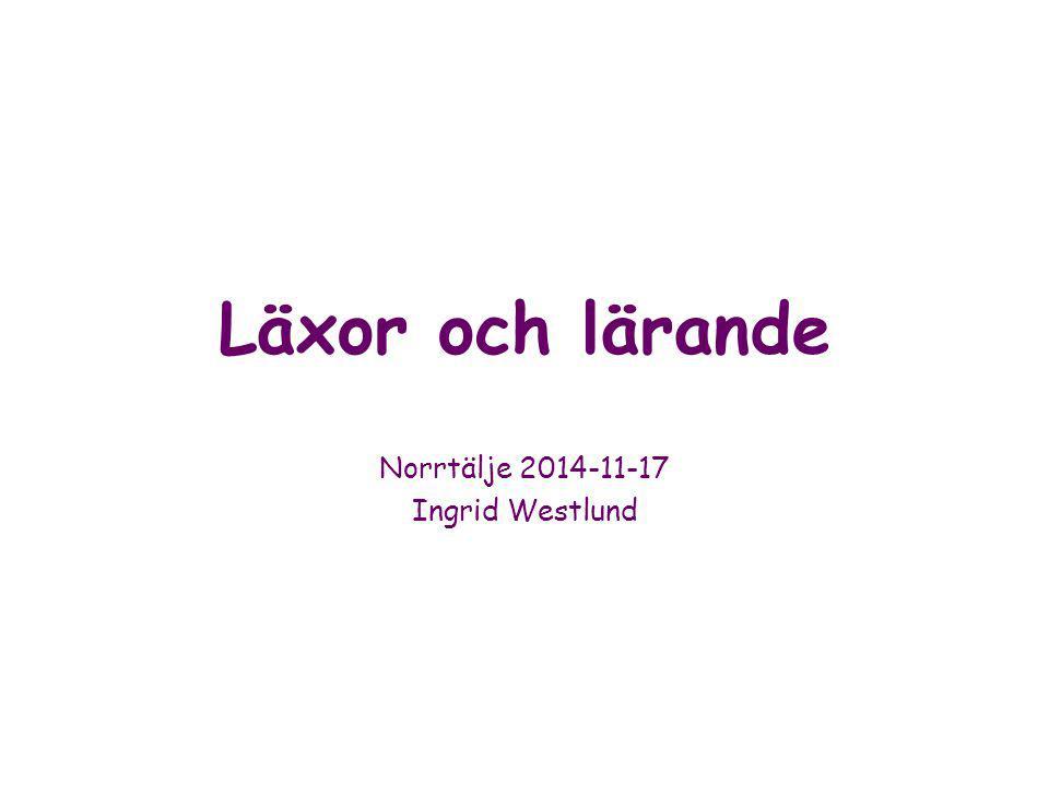 Läxor och lärande Norrtälje 2014-11-17 Ingrid Westlund