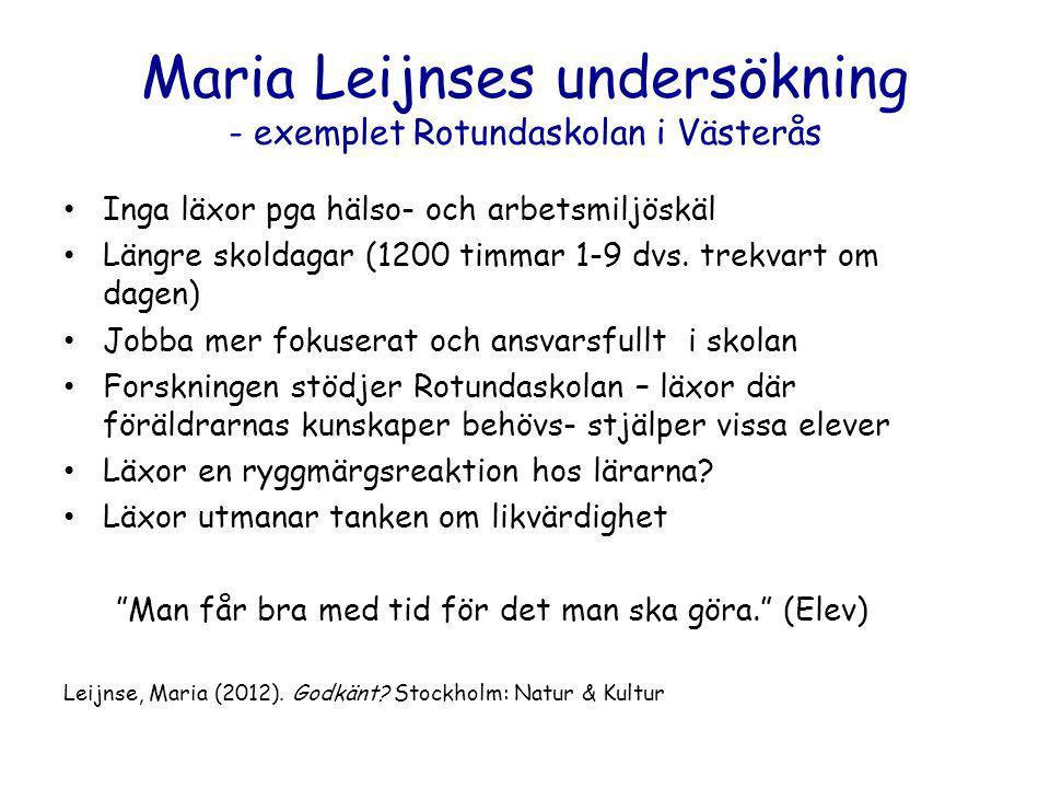 Maria Leijnses undersökning - exemplet Rotundaskolan i Västerås Inga läxor pga hälso- och arbetsmiljöskäl Längre skoldagar (1200 timmar 1-9 dvs. trekv