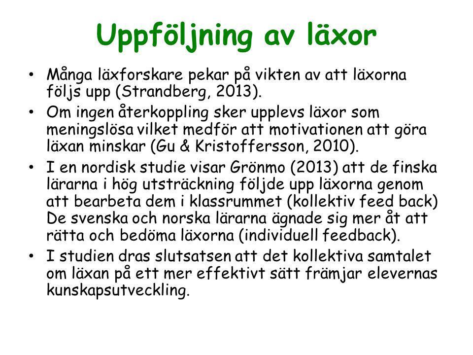 Uppföljning av läxor Många läxforskare pekar på vikten av att läxorna följs upp (Strandberg, 2013).
