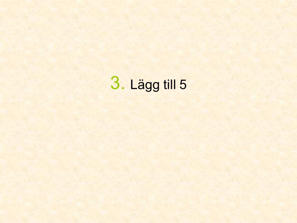 3. Lägg till 5