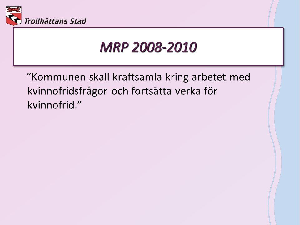"""MRP 2008-2010 """"Kommunen skall kraftsamla kring arbetet med kvinnofridsfrågor och fortsätta verka för kvinnofrid."""""""