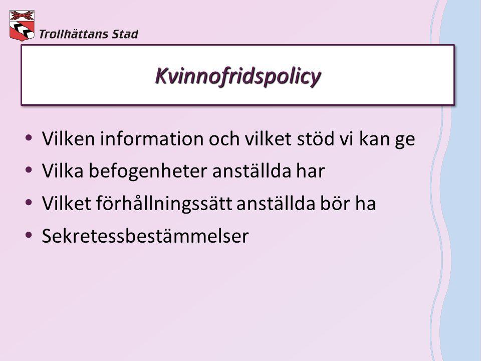 KvinnofridspolicyKvinnofridspolicy  Vilken information och vilket stöd vi kan ge  Vilka befogenheter anställda har  Vilket förhållningssätt anställ