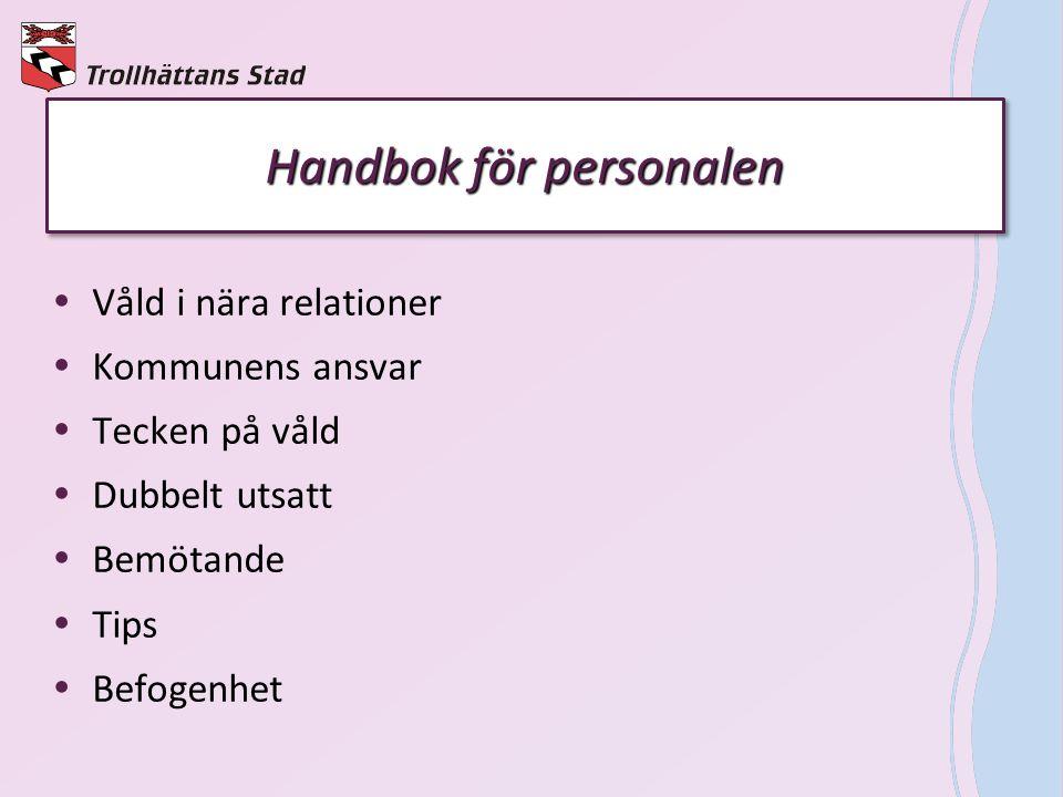 Handbok för personalen  Våld i nära relationer  Kommunens ansvar  Tecken på våld  Dubbelt utsatt  Bemötande  Tips  Befogenhet