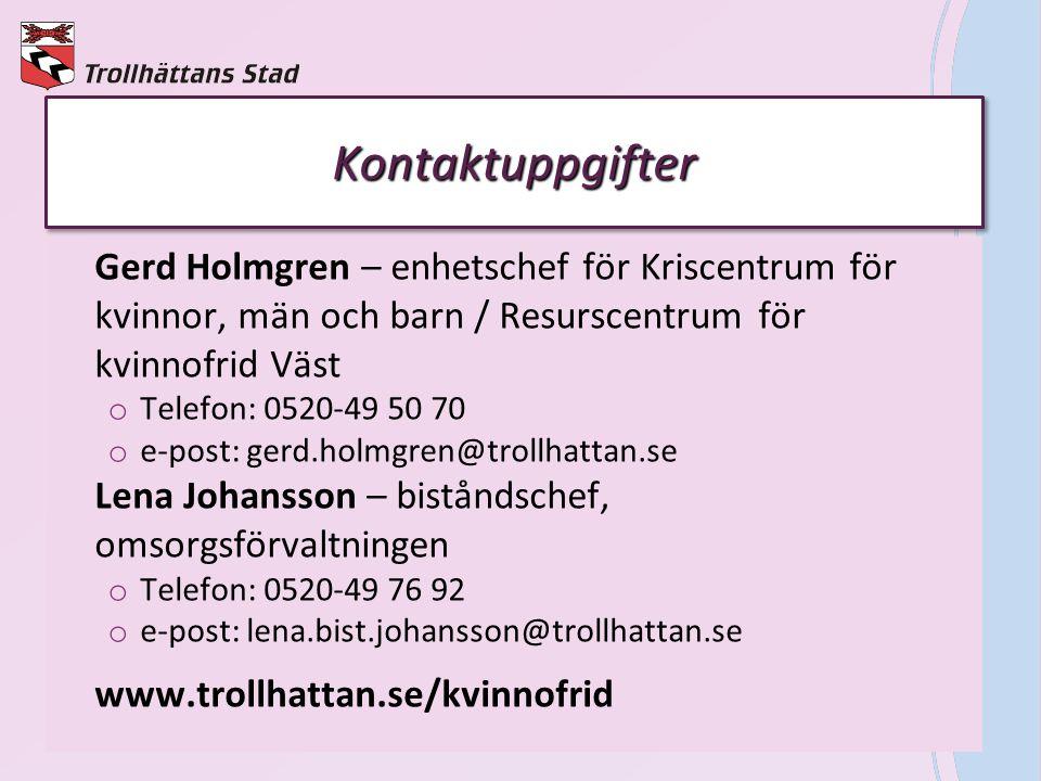 KontaktuppgifterKontaktuppgifter Gerd Holmgren – enhetschef för Kriscentrum för kvinnor, män och barn / Resurscentrum för kvinnofrid Väst o Telefon: 0