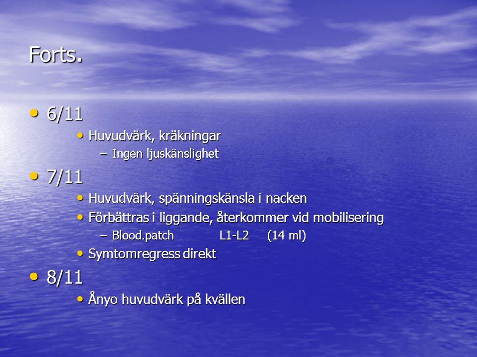 Forts. 6/11 6/11 Huvudvärk, kräkningar Huvudvärk, kräkningar –Ingen ljuskänslighet 7/11 7/11 Huvudvärk, spänningskänsla i nacken Huvudvärk, spänningsk