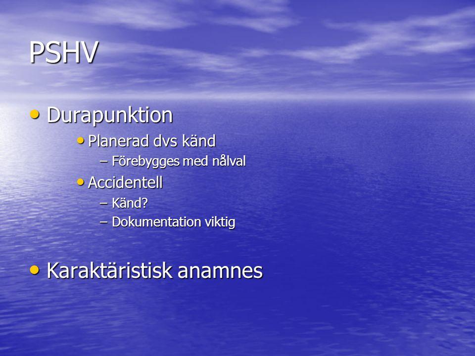 PSHV Durapunktion Durapunktion Planerad dvs känd Planerad dvs känd –Förebygges med nålval Accidentell Accidentell –Känd? –Dokumentation viktig Karaktä