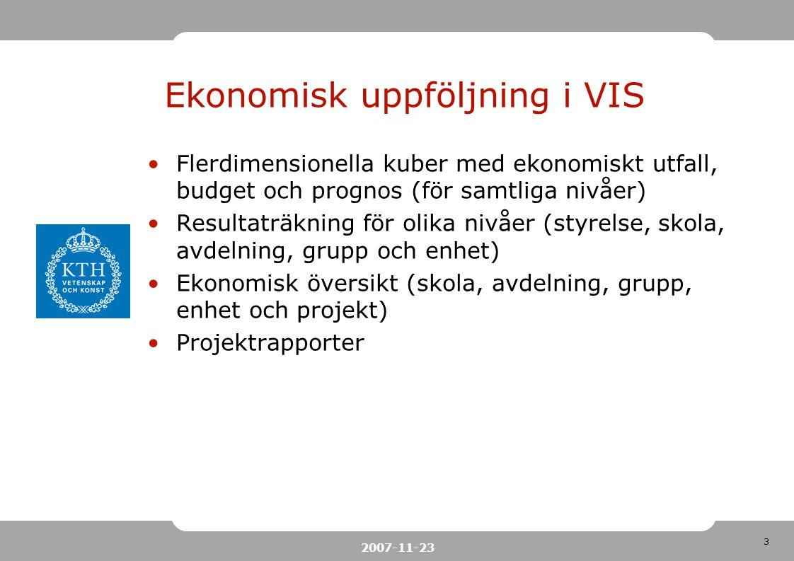 3 2007-11-23 Ekonomisk uppföljning i VIS Flerdimensionella kuber med ekonomiskt utfall, budget och prognos (för samtliga nivåer) Resultaträkning för o