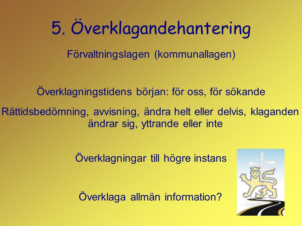 5. Överklagandehantering Förvaltningslagen (kommunallagen) Överklagningstidens början: för oss, för sökande Rättidsbedömning, avvisning, ändra helt el