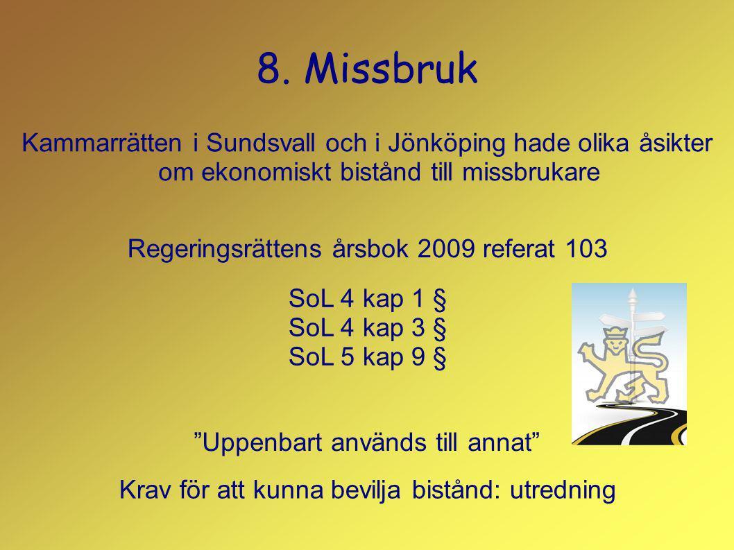 8. Missbruk Kammarrätten i Sundsvall och i Jönköping hade olika åsikter om ekonomiskt bistånd till missbrukare Regeringsrättens årsbok 2009 referat 10