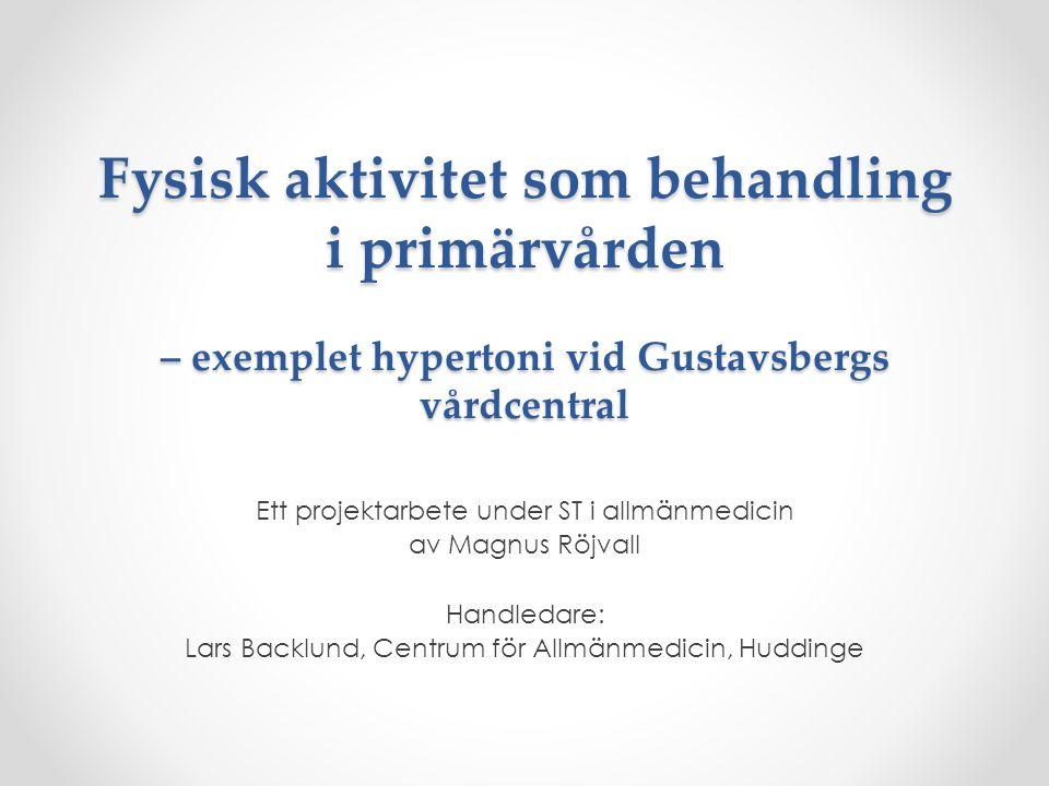 Fysisk aktivitet som behandling i primärvården – exemplet hypertoni vid Gustavsbergs vårdcentral Ett projektarbete under ST i allmänmedicin av Magnus