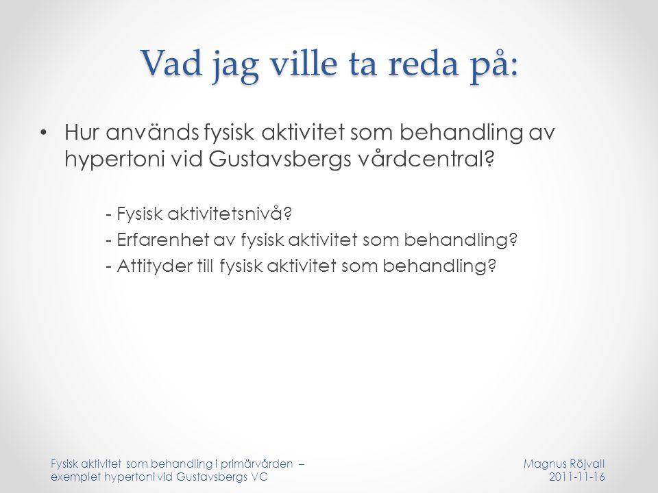 Vad jag ville ta reda på: Hur används fysisk aktivitet som behandling av hypertoni vid Gustavsbergs vårdcentral? - Fysisk aktivitetsnivå? - Erfarenhet