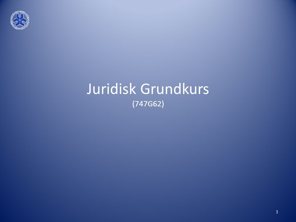 Juridisk Grundkurs (747G62) 1