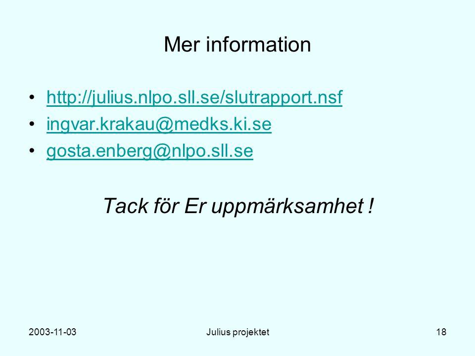 2003-11-03Julius projektet18 Mer information http://julius.nlpo.sll.se/slutrapport.nsf ingvar.krakau@medks.ki.se gosta.enberg@nlpo.sll.se Tack för Er uppmärksamhet !