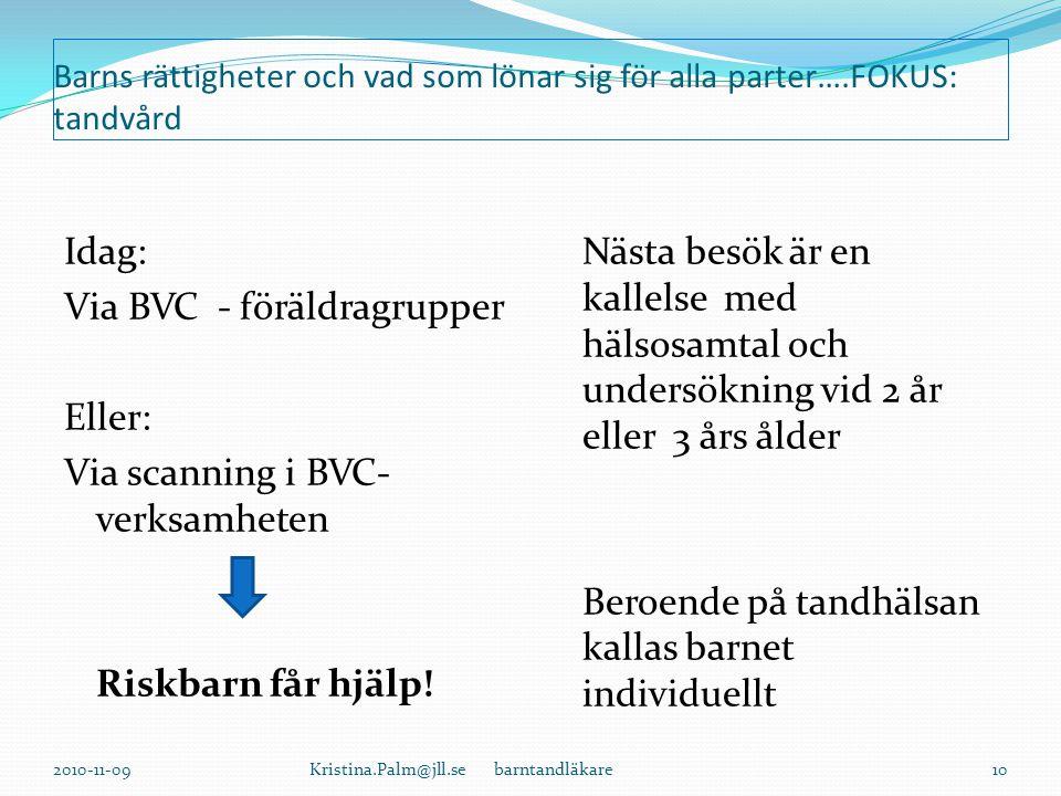 Barns rättigheter och vad som lönar sig för alla parter….FOKUS: tandvård Idag: Via BVC - föräldragrupper Eller: Via scanning i BVC- verksamheten Riskbarn får hjälp.