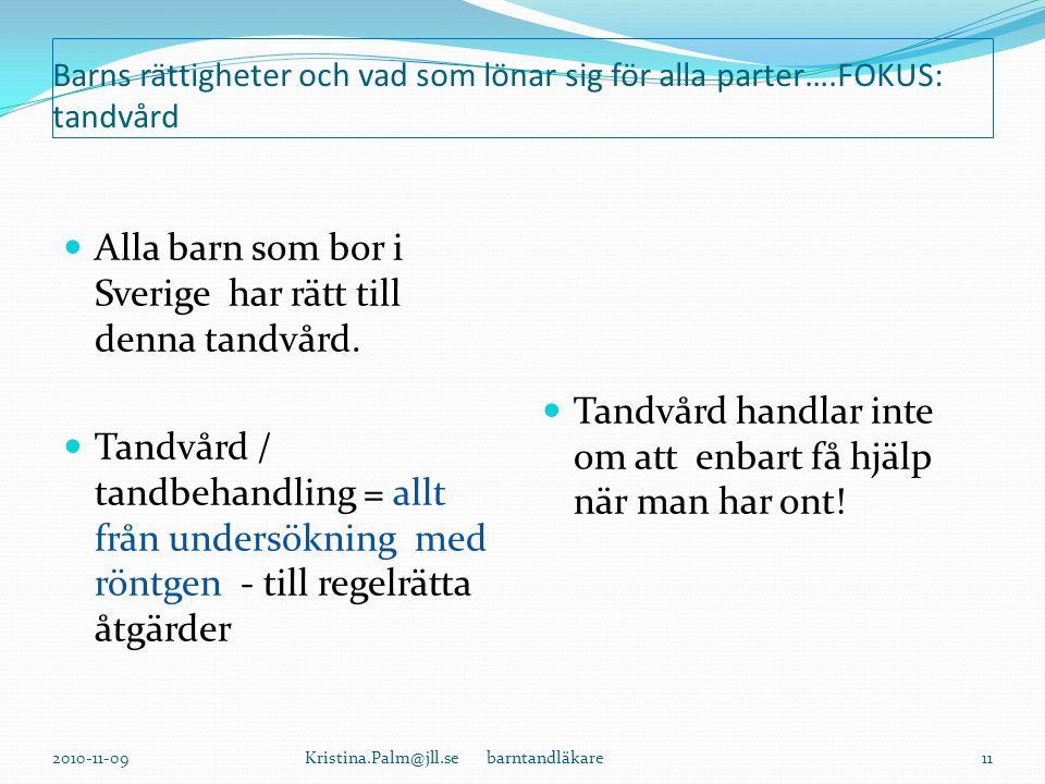 Barns rättigheter och vad som lönar sig för alla parter….FOKUS: tandvård Alla barn som bor i Sverige har rätt till denna tandvård.