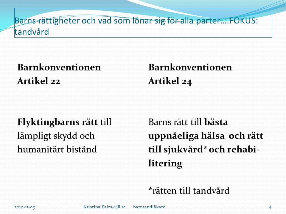 Barnkonventionen och barns självklara rätt till tandvård Västerås 2010-04-15 Barnkonventionen Artikel 24 1.