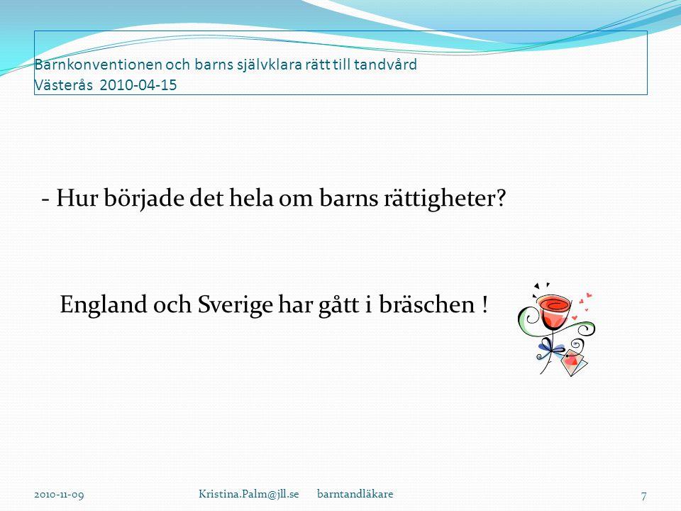 Barnkonventionen och barns självklara rätt till tandvård Västerås 2010-04-15 - Hur började det hela om barns rättigheter.