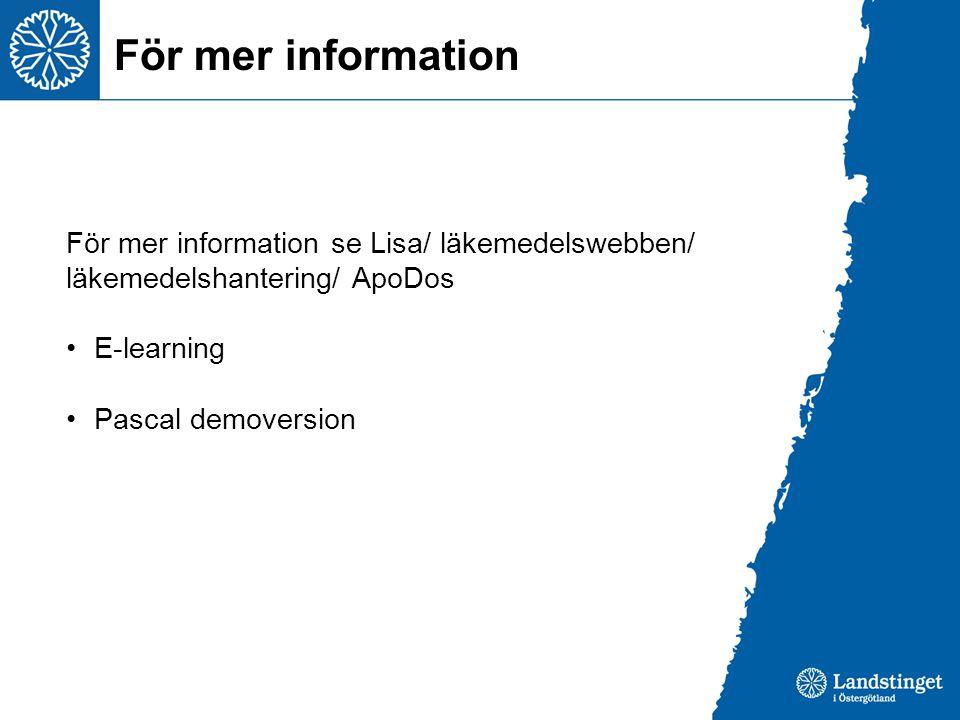 För mer information För mer information se Lisa/ läkemedelswebben/ läkemedelshantering/ ApoDos E-learning Pascal demoversion