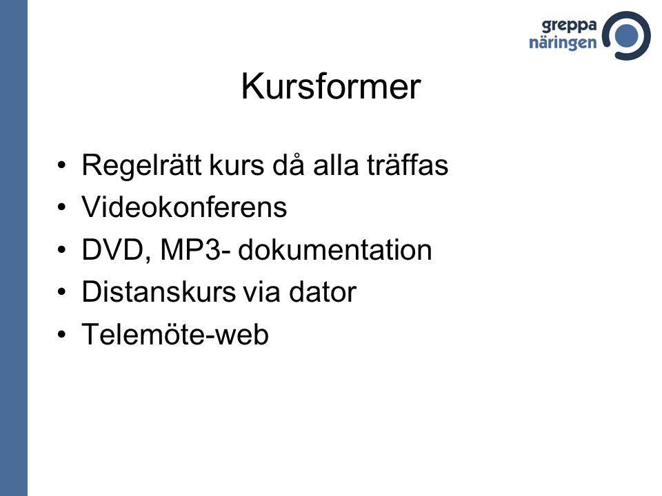 Kursformer Regelrätt kurs då alla träffas Videokonferens DVD, MP3- dokumentation Distanskurs via dator Telemöte-web