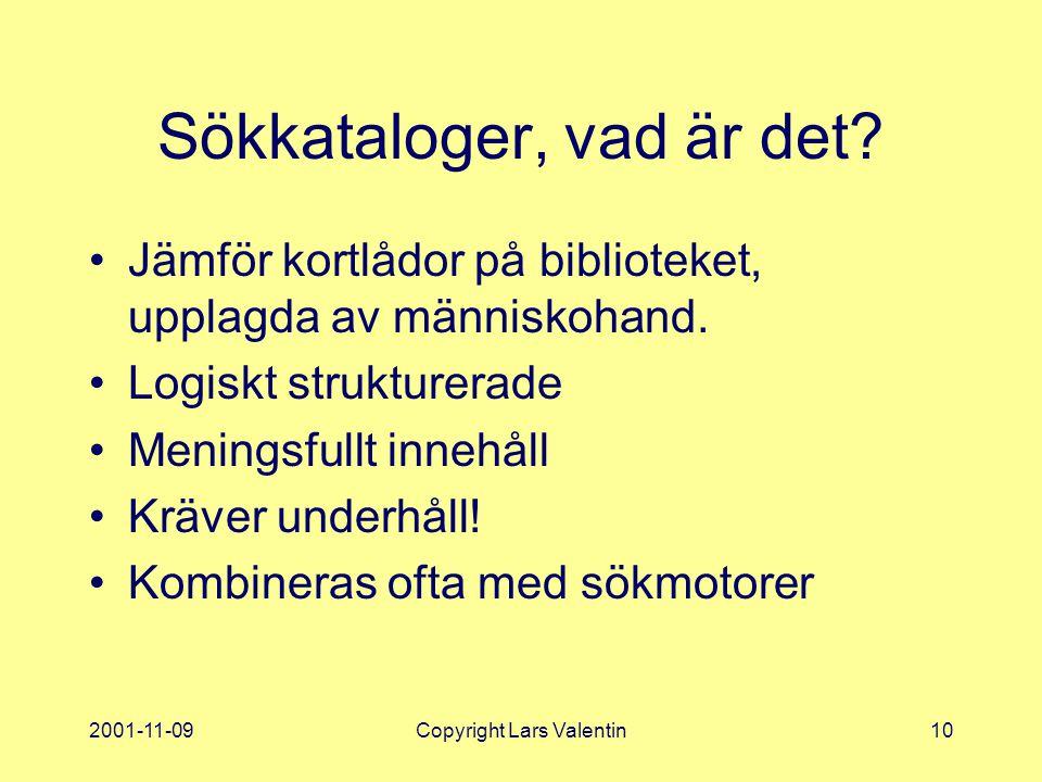 2001-11-09Copyright Lars Valentin10 Sökkataloger, vad är det.