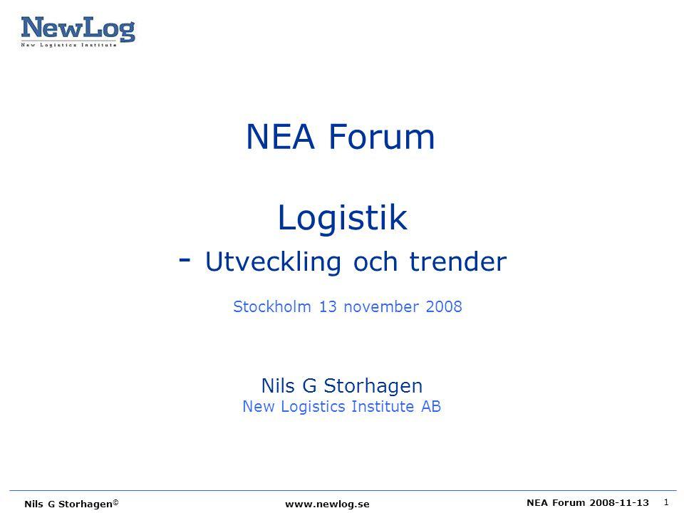 NEA Forum 2008-11-13 Nils G Storhagen © www.newlog.se 1 Logistik - Utveckling och trender Stockholm 13 november 2008 Nils G Storhagen New Logistics In