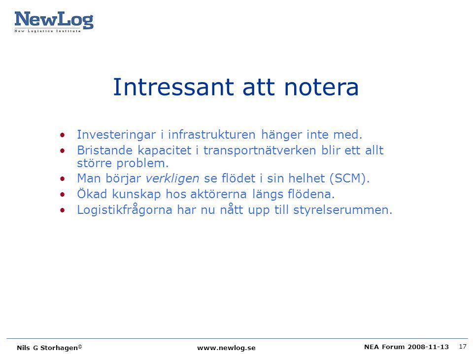 NEA Forum 2008-11-13 Nils G Storhagen © www.newlog.se 17 Intressant att notera Investeringar i infrastrukturen hänger inte med. Bristande kapacitet i