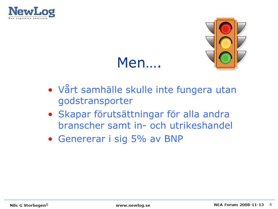 NEA Forum 2008-11-13 Nils G Storhagen © www.newlog.se 6 Men…. Vårt samhälle skulle inte fungera utan godstransporter Skapar förutsättningar för alla a