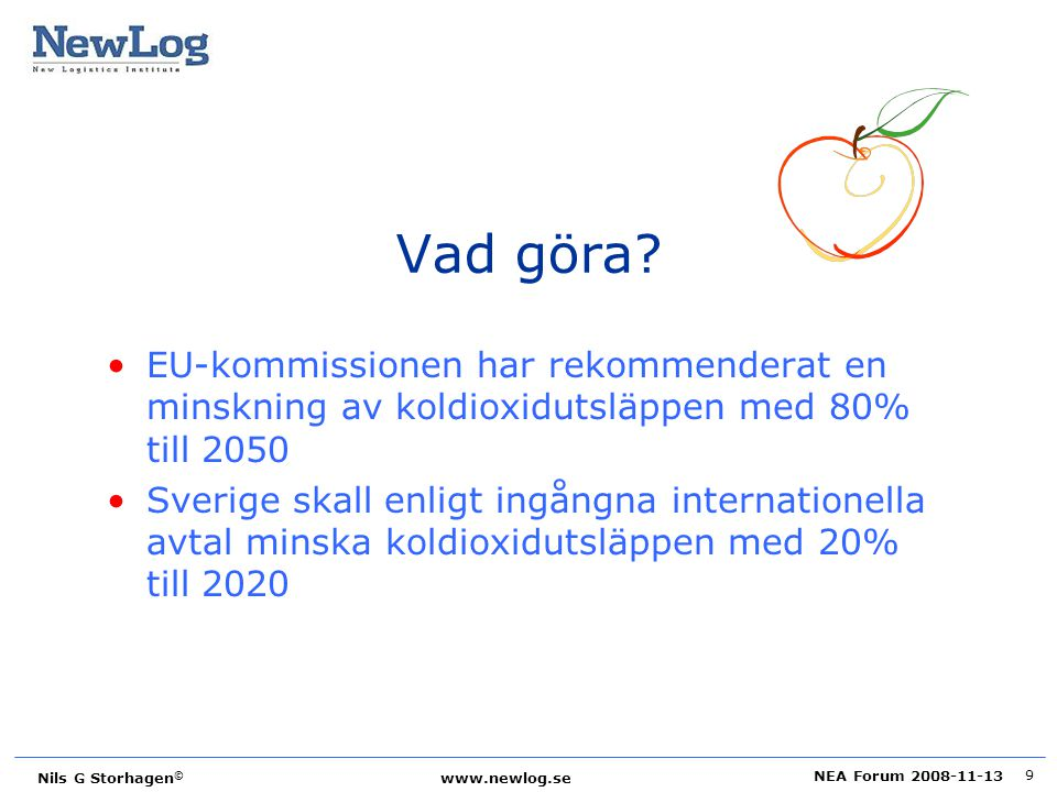 NEA Forum 2008-11-13 Nils G Storhagen © www.newlog.se 9 Vad göra? EU-kommissionen har rekommenderat en minskning av koldioxidutsläppen med 80% till 20