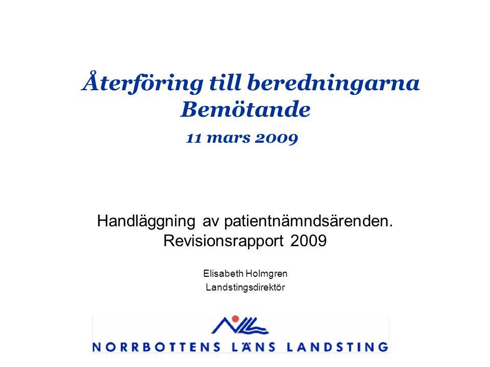 Återföring till beredningarna Bemötande 11 mars 2009 Handläggning av patientnämndsärenden. Revisionsrapport 2009 Elisabeth Holmgren Landstingsdirektör