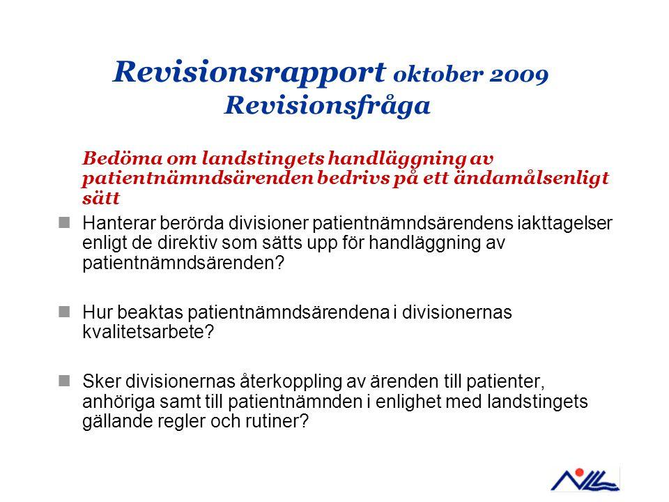 Revisionsrapport oktober 2009 Revisionsfråga Bedöma om landstingets handläggning av patientnämndsärenden bedrivs på ett ändamålsenligt sätt Hanterar b