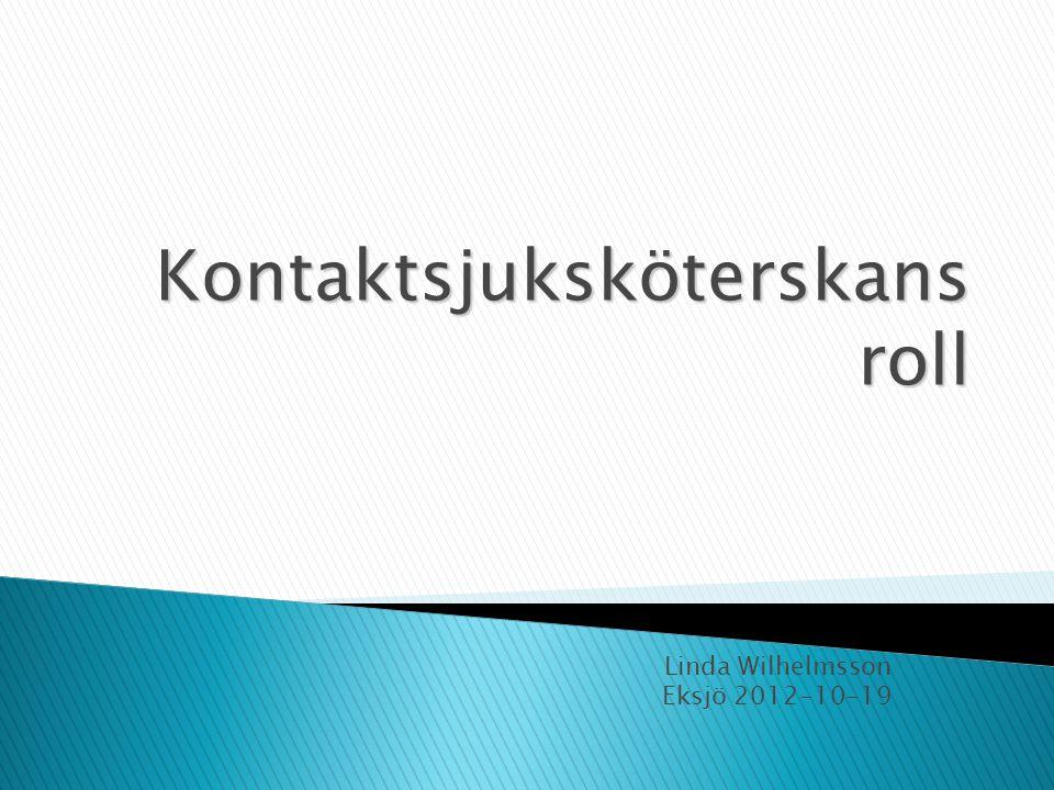 Kontaktsjuksköterskans roll Linda Wilhelmsson Eksjö 2012-10-19